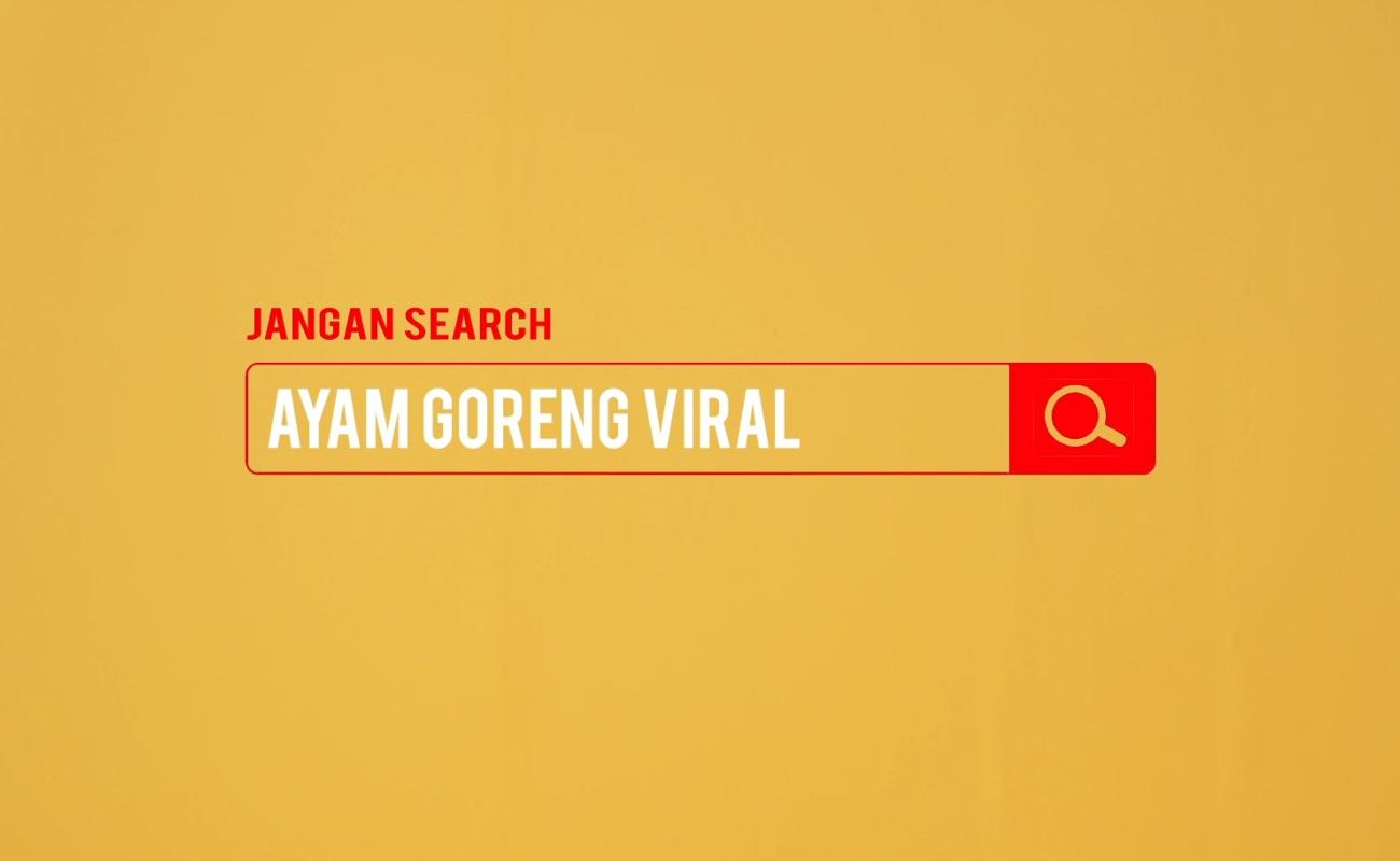 Jangan Search Ayam Goreng Viral